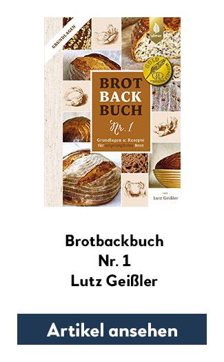 Brotbackbuch Nr. 1 - Grundlagen & Rezepte für ursprüngliches Brot